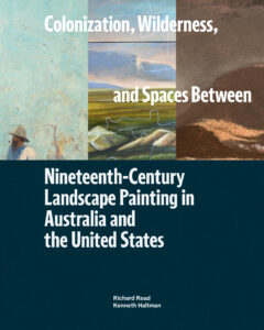 """Book cover with the title """"Colonization, Wilderness, and Spaces Between: Nineteenth-Century Landscape Painting in Australia and the United States"""""""
